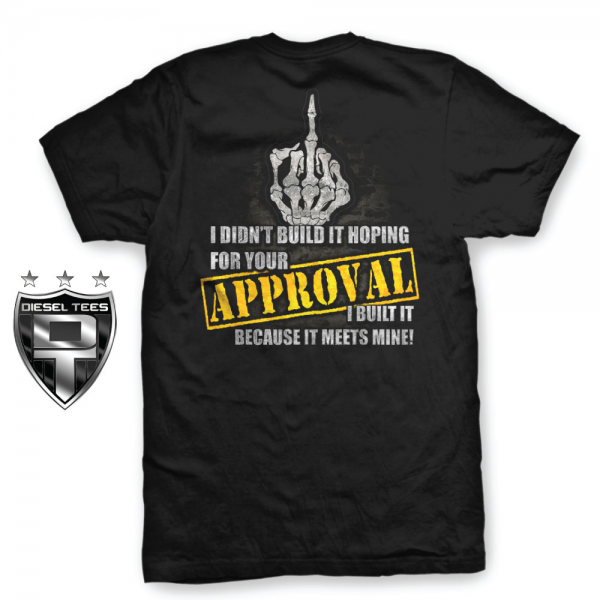 i didn t build it hoping for your approval t shirt new.jpg NEW   I Didnt Build It Hoping For your Approval... Truck T Shirt